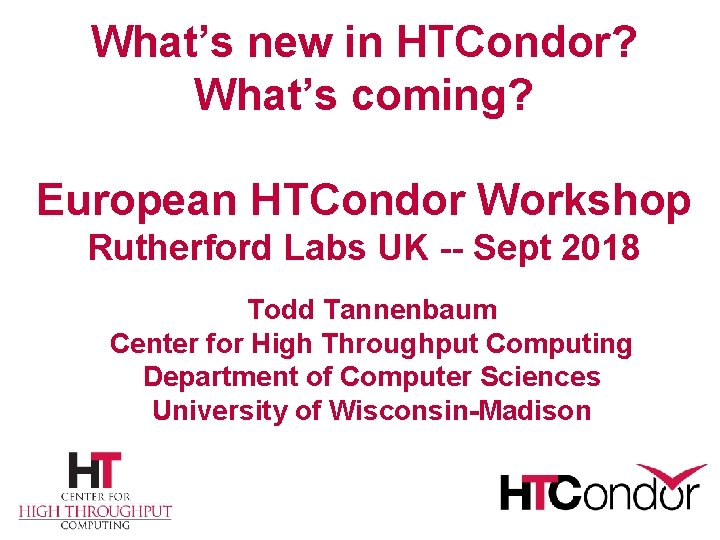 What's new in HTCondor? What's coming? European HTCondor Workshop Rutherford Labs UK -- Sept
