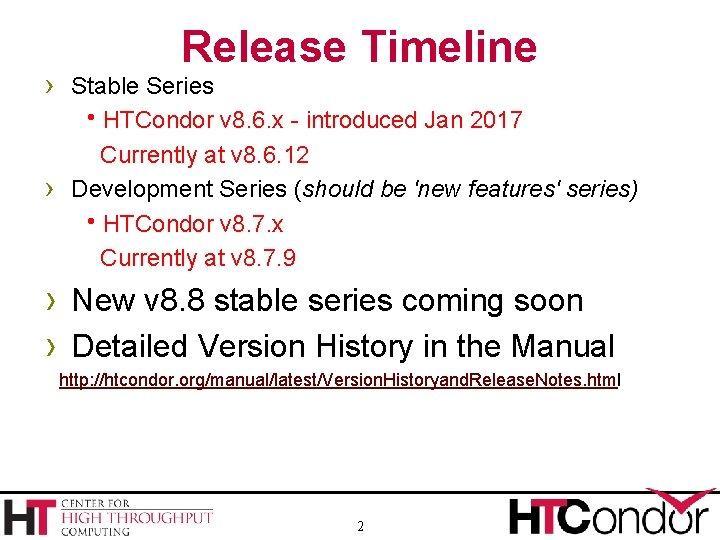 Release Timeline › Stable Series h. HTCondor v 8. 6. x - introduced Jan