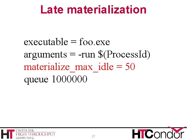 Late materialization executable = foo. exe arguments = -run $(Process. Id) materialize_max_idle = 50
