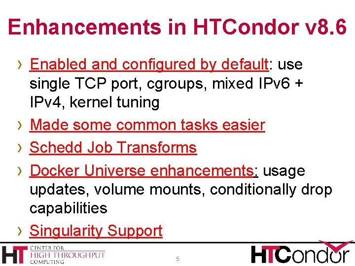 Enhancements in HTCondor v 8. 6 › Enabled and configured by default: use ›