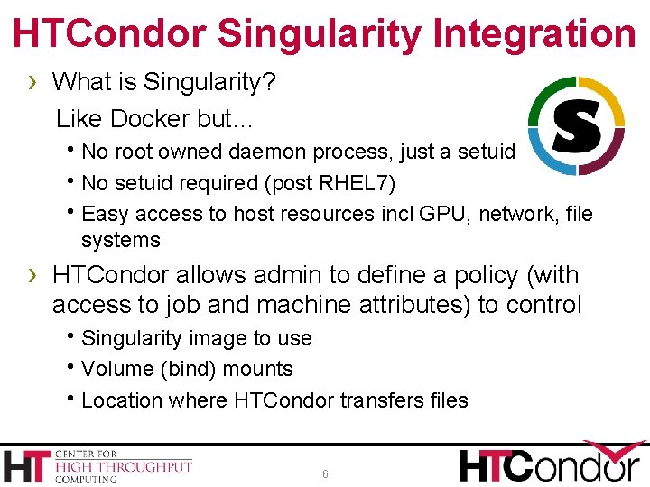 HTCondor Singularity Integration › What is Singularity? Like Docker but… h. No root owned
