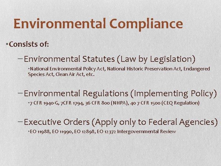 Environmental Compliance • Consists of: −Environmental Statutes (Law by Legislation) • National Environmental Policy