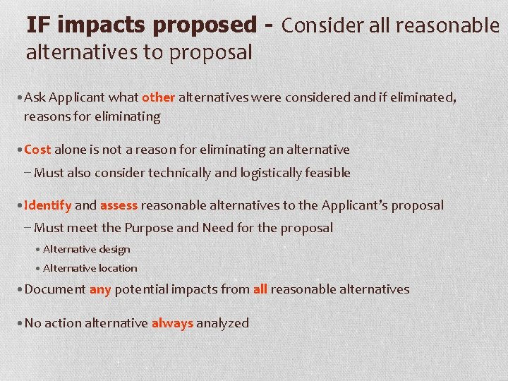IF impacts proposed - Consider all reasonable alternatives to proposal • Ask Applicant what