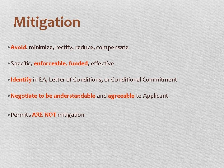 Mitigation • Avoid, minimize, rectify, reduce, compensate • Specific, enforceable, funded, effective • Identify