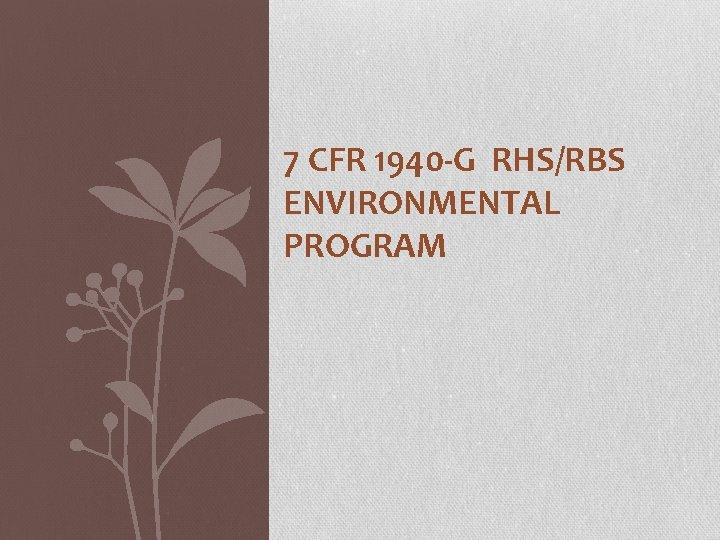 7 CFR 1940 -G RHS/RBS ENVIRONMENTAL PROGRAM