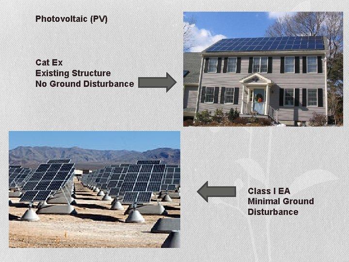 Photovoltaic (PV) Cat Ex Existing Structure No Ground Disturbance Class I EA Minimal Ground