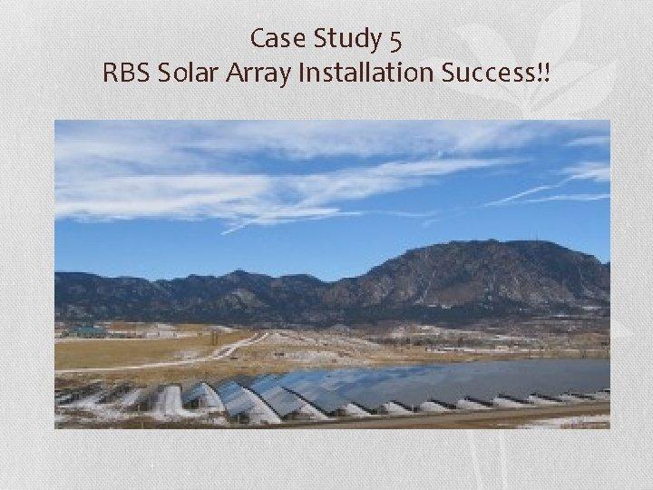 Case Study 5 RBS Solar Array Installation Success!!