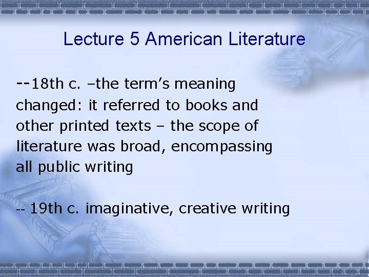 Lecture 5 American Literature --18 th c. –the term's meaning changed: it referred to