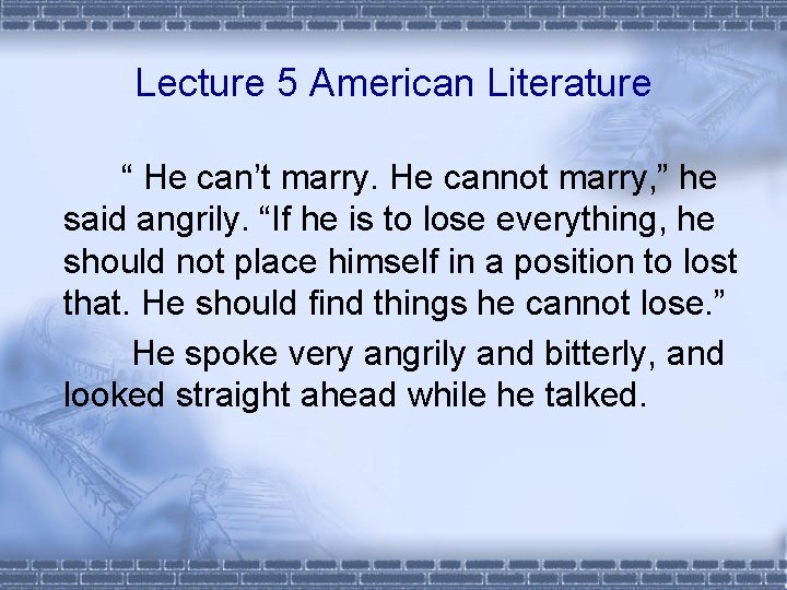 """Lecture 5 American Literature """" He can't marry. He cannot marry, """" he said"""