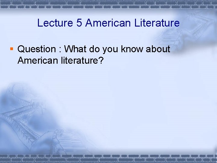 Lecture 5 American Literature § Question : What do you know about American literature?