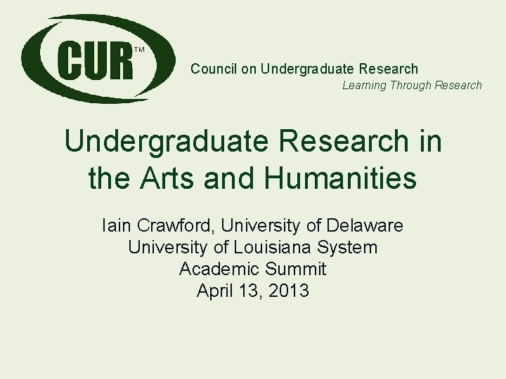 Council on Undergraduate Research Learning Through Research Undergraduate Research in the Arts and Humanities