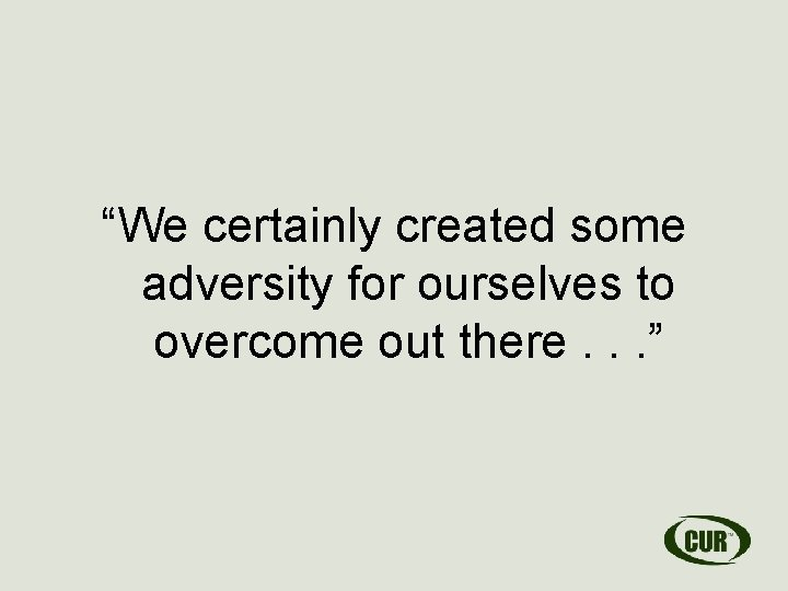 """""""We certainly created some adversity for ourselves to overcome out there. . . """""""