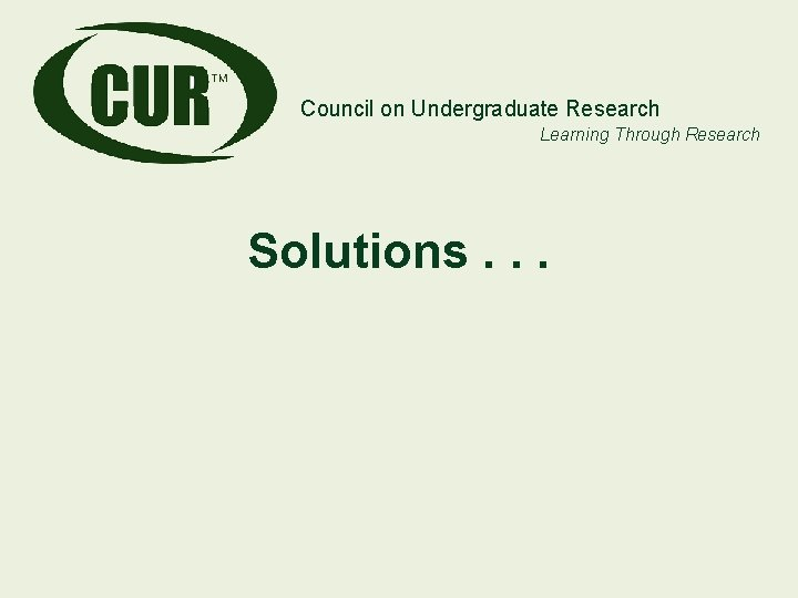 Council on Undergraduate Research Learning Through Research Solutions. . .