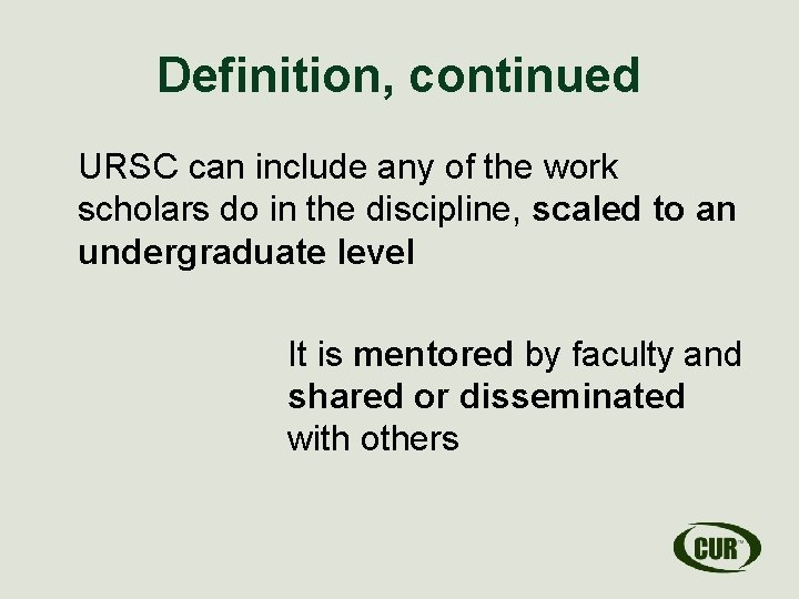 Definition, continued URSC can include any of the work scholars do in the discipline,