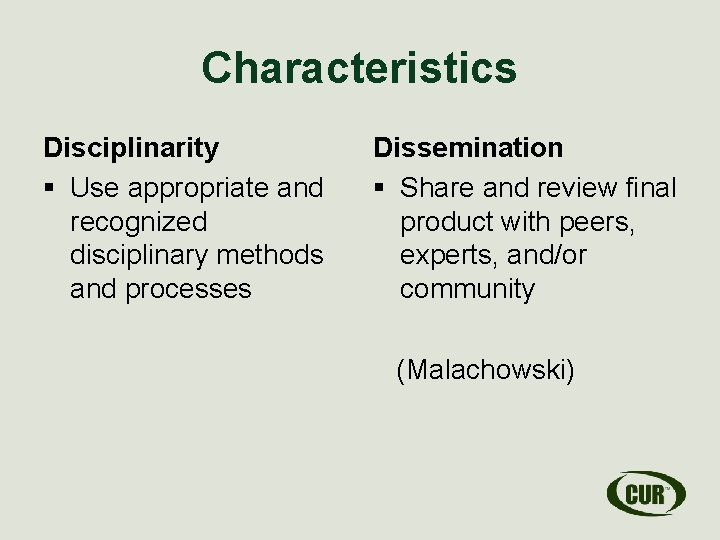 Characteristics Disciplinarity § Use appropriate and recognized disciplinary methods and processes Dissemination § Share