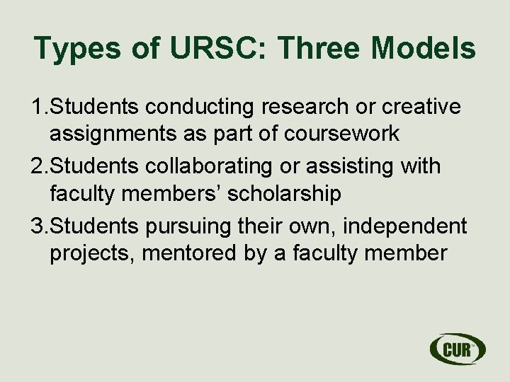 Types of URSC: Three Models 1. Students conducting research or creative assignments as part