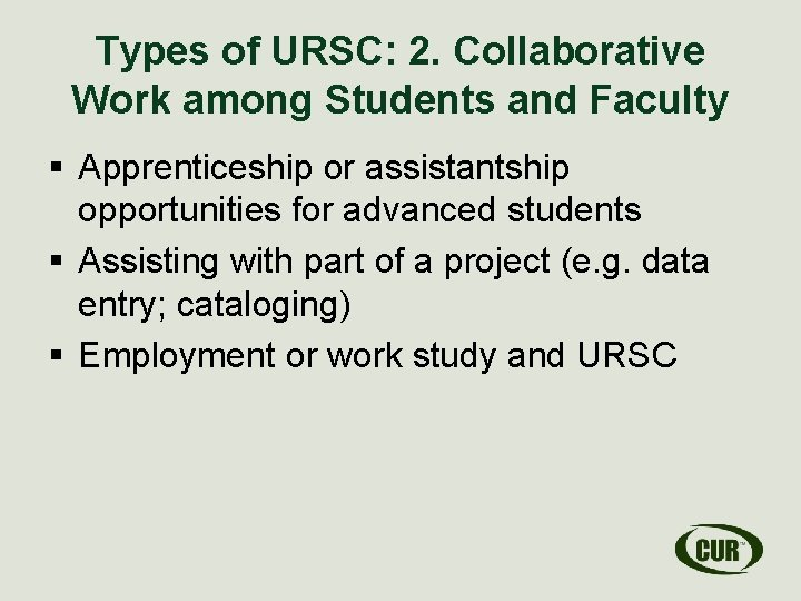 Types of URSC: 2. Collaborative Work among Students and Faculty § Apprenticeship or assistantship