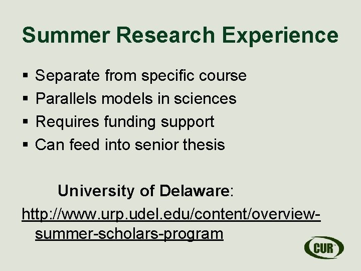 Summer Research Experience § § Separate from specific course Parallels models in sciences Requires