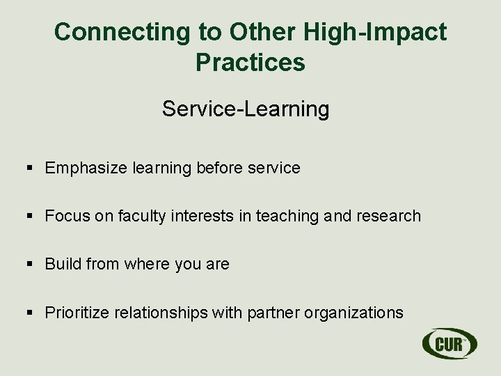 Connecting to Other High-Impact Practices Service-Learning § Emphasize learning before service § Focus on