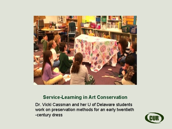 Service-Learning in Art Conservation Dr. Vicki Cassman and her U of Delaware students work