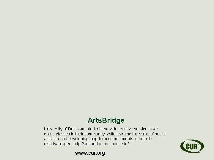 Arts. Bridge University of Delaware students provide creative service to 4 th grade classes