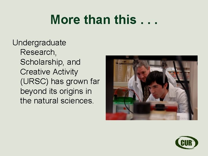 More than this. . . Undergraduate Research, Scholarship, and Creative Activity (URSC) has grown