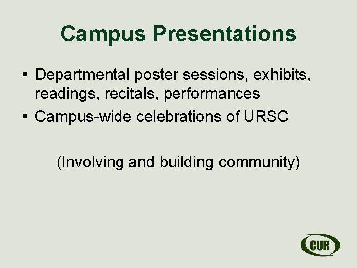 Campus Presentations § Departmental poster sessions, exhibits, readings, recitals, performances § Campus-wide celebrations of