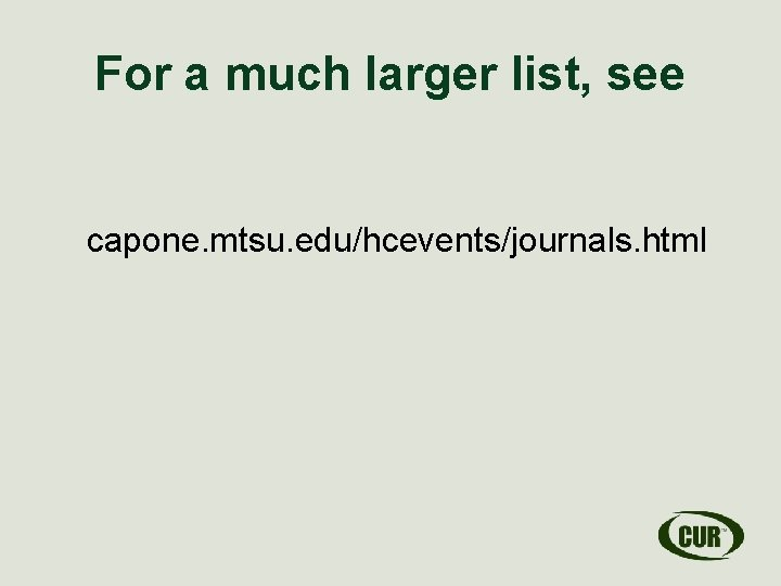 For a much larger list, see capone. mtsu. edu/hcevents/journals. html
