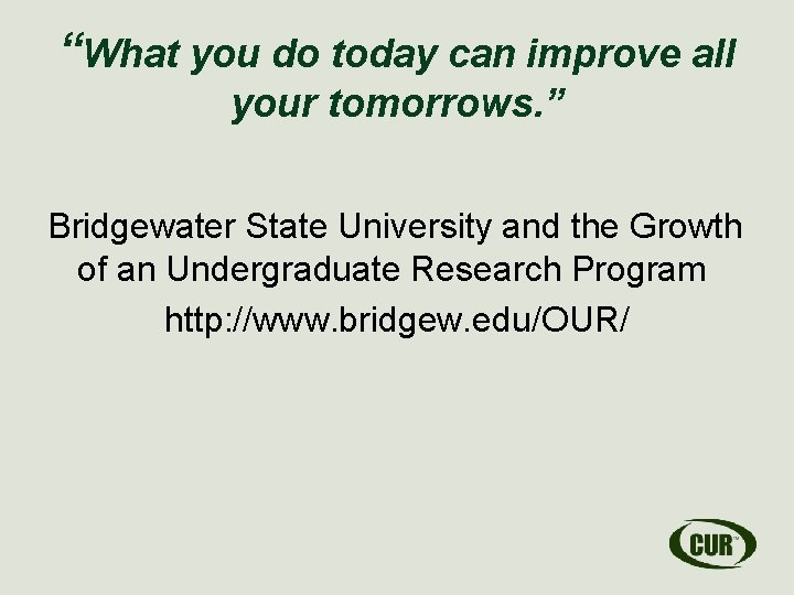 """""""What you do today can improve all your tomorrows. """" Bridgewater State University and"""
