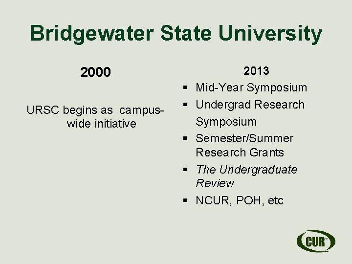 Bridgewater State University 2000 URSC begins as campuswide initiative § § § 2013 Mid-Year