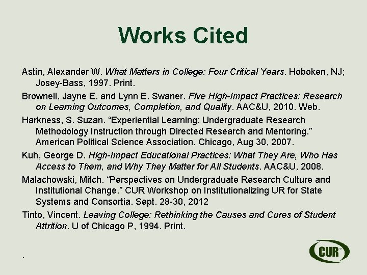 Works Cited Astin, Alexander W. What Matters in College: Four Critical Years. Hoboken, NJ;