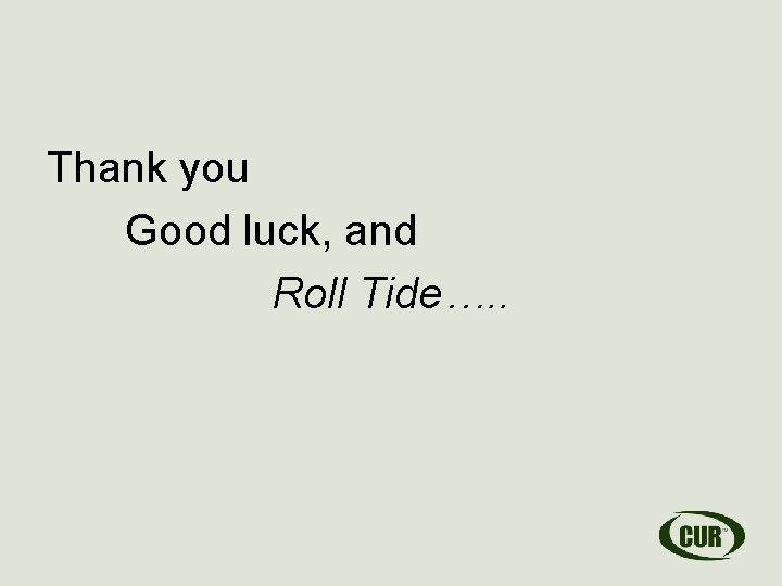 Thank you Good luck, and Roll Tide…. .