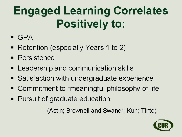 Engaged Learning Correlates Positively to: § § § § GPA Retention (especially Years 1