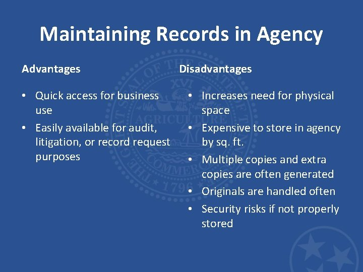 Maintaining Records in Agency Advantages • Quick access for business use • Easily available