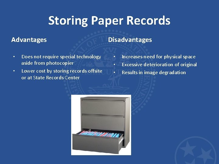 Storing Paper Records Advantages • • Does not require special technology aside from photocopier