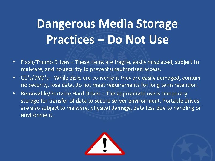 Dangerous Media Storage Practices – Do Not Use • Flash/Thumb Drives – These items