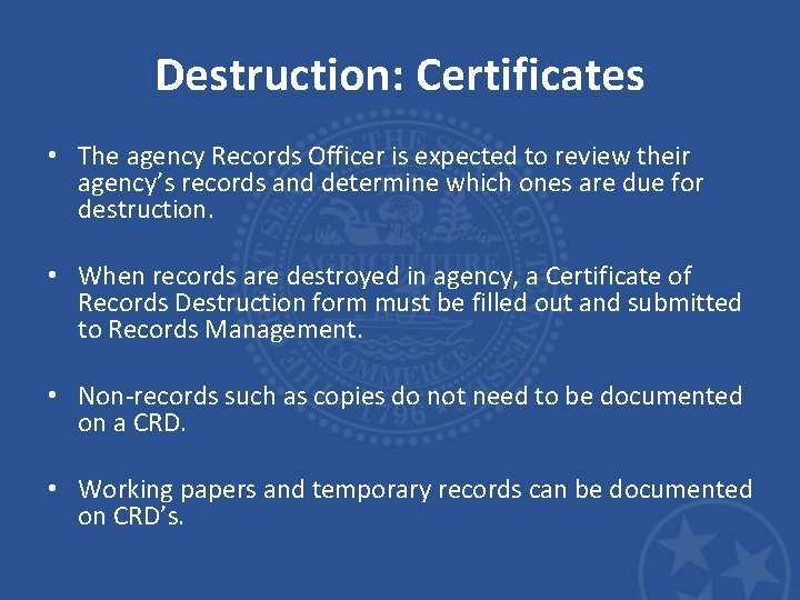 Destruction: Certificates • The agency Records Officer is expected to review their agency's records