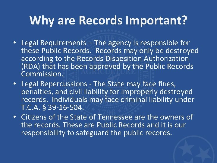 Why are Records Important? • Legal Requirements – The agency is responsible for these
