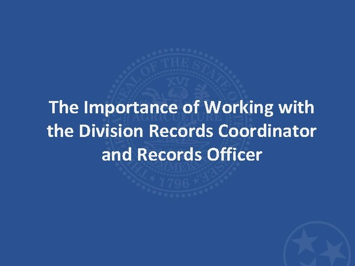 The Importance of Working with the Division Records Coordinator and Records Officer