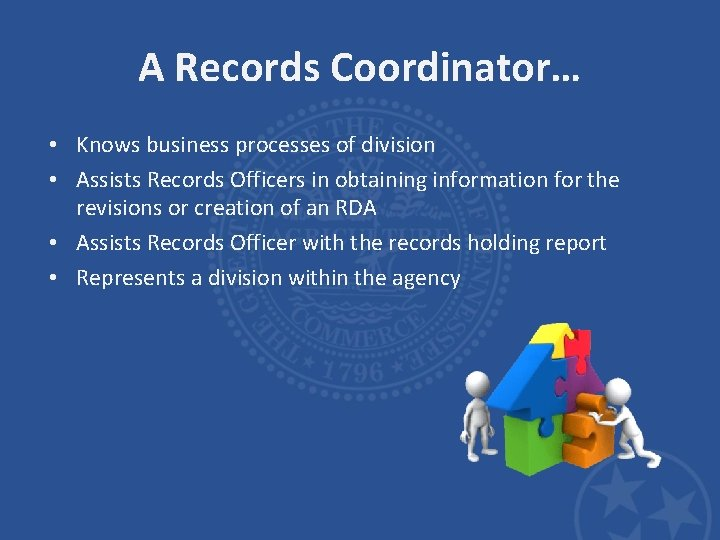 A Records Coordinator… • Knows business processes of division • Assists Records Officers in