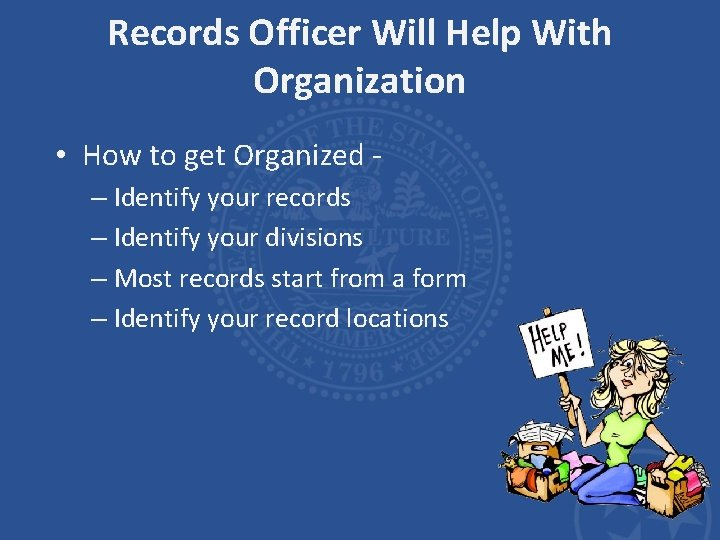 Records Officer Will Help With Organization • How to get Organized – Identify your