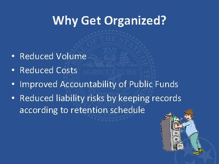 Why Get Organized? • • Reduced Volume Reduced Costs Improved Accountability of Public Funds