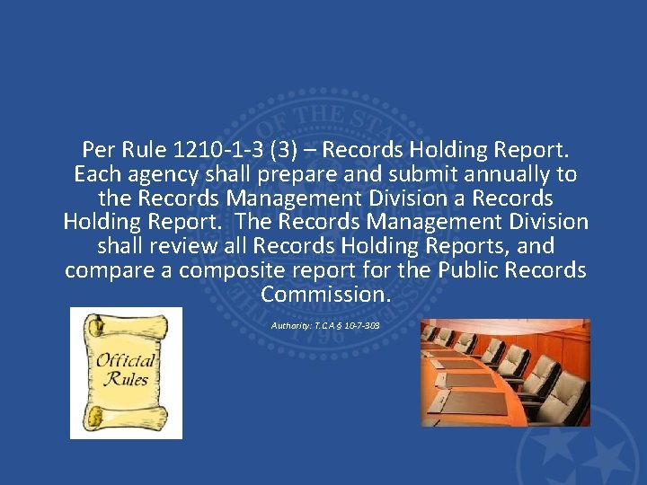 Per Rule 1210 -1 -3 (3) – Records Holding Report. Each agency shall prepare