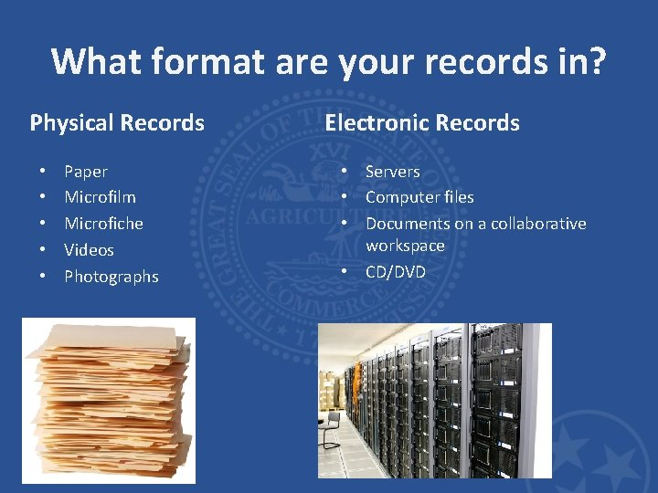 What format are your records in? Physical Records • • • Paper Microfilm Microfiche