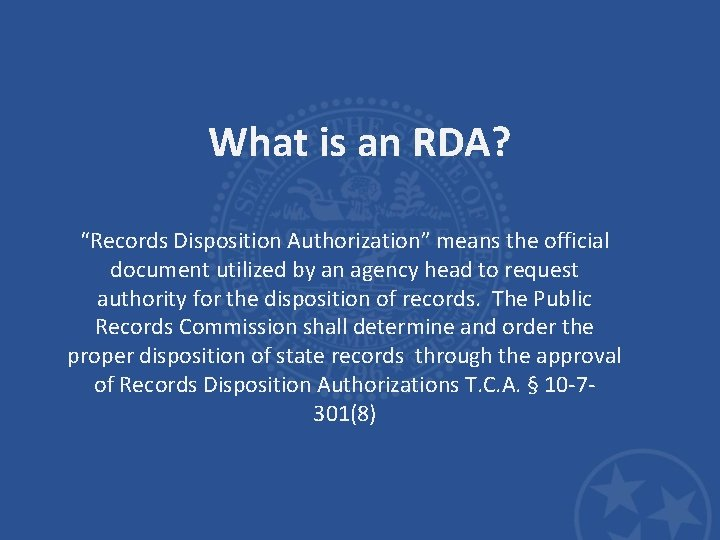 """What is an RDA? """"Records Disposition Authorization"""" means the official document utilized by an"""