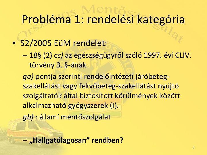 Probléma 1: rendelési kategória • 52/2005 EüM rendelet: – 18§ (2) cc) az egészségügyről