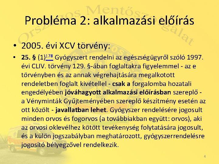 Probléma 2: alkalmazási előírás • 2005. évi XCV törvény: • 25. § (1)178 Gyógyszert