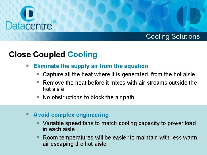 Cooling Solutions Close Coupled Cooling § Eliminate the supply air from the equation §