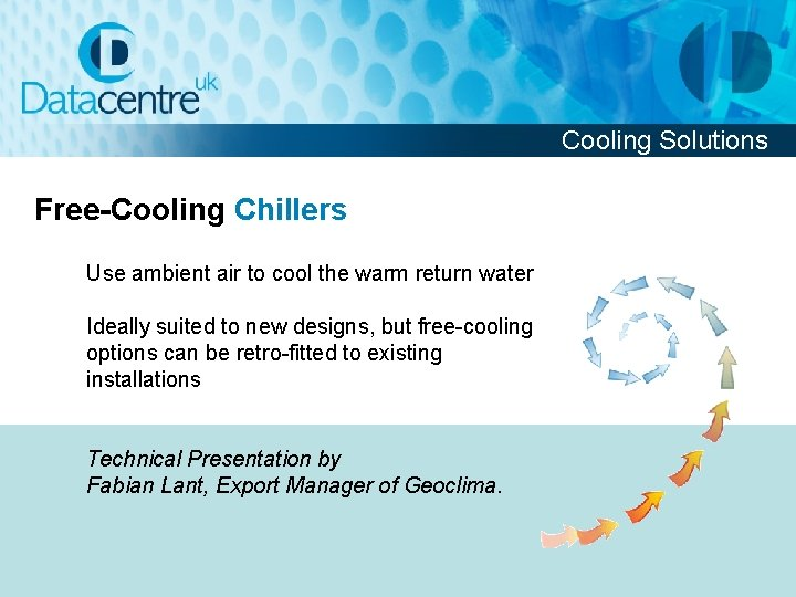 Cooling Solutions Free-Cooling Chillers Use ambient air to cool the warm return water Ideally