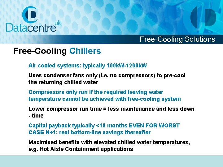 Free-Cooling Solutions Free-Cooling Chillers Air cooled systems: typically 100 k. W-1200 k. W Uses